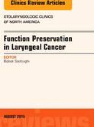 Function Preservation in Laryngeal Cancer, An Issue of Otolaryngologic Clinics of North America