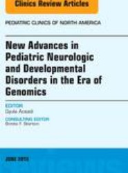 New Advances in Pediatric Neurologic and Developmental Disorders in the Era of Genomics, An Issue of Pediatric Clinics of North America