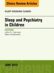 Sleep and Psychiatry in Children, An Issue of Sleep Medicine Clinics