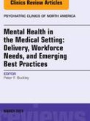 Mental Health in the Medical Setting: Delivery, Workforce Needs, and Emerging Best Practices, An Issue of Psychiatric Clinics of North America