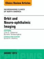 Orbit and Neuro-ophthalmic Imaging, An Issue of Neuroimaging Clinics