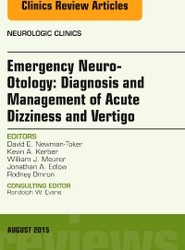 Emergency Neuro-Otology: Diagnosis and Management of Acute Dizziness and Vertigo, An Issue of Neurologic Clinics