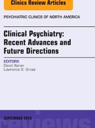 Clinical Psychiatry: Recent Advances and Future Directions, An Issue of Psychiatric Clinics of North America