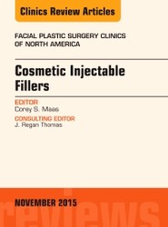 Cosmetic Injectable Fillers, An Issue of Facial Plastic Surgery Clinics of North America