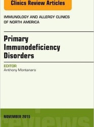 Primary Immunodeficiency Disorders, An Issue of Immunology and Allergy Clinics of North America