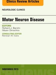 Motor Neuron Disease, An Issue of Neurologic Clinics
