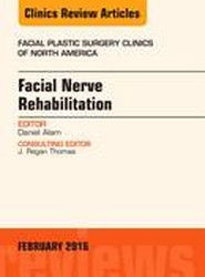 Facial Nerve Rehabilitation, An Issue of Facial Plastic Surgery Clinics of North America
