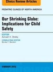 Our Shrinking Globe: Implications for Child Safety, An Issue of Pediatric Clinics of North America