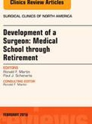 Development of a Surgeon: Medical School through Retirement, An Issue of Surgical Clinics of North America