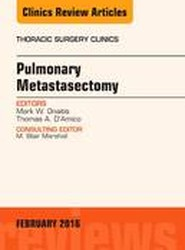 Pulmonary Metastasectomy, An Issue of Thoracic Surgery Clinics of North America