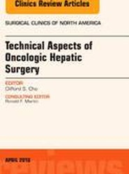 Technical Aspects of Oncological Hepatic Surgery, An Issue of Surgical Clinics of North America