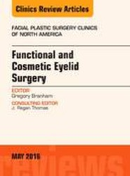 Functional and Cosmetic Eyelid Surgery, An Issue of Facial Plastic Surgery Clinics
