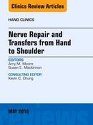 Nerve Repair and Transfers from Hand to Shoulder, An issue of Hand Clinics