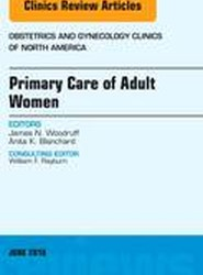 Primary Care of Adult Women, An Issue of Obstetrics and Gynecology Clinics of North America