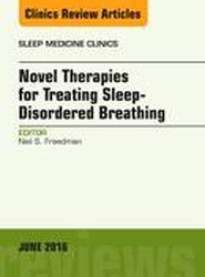 Novel Approaches to the Management of Sleep-Disordered Breathing, An Issue of Sleep Medicine Clinics