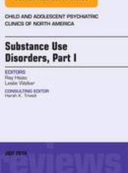 Substance Use Disorders: Part I, An Issue of Child and Adolescent Psychiatric Clinics of North America