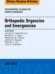Orthopedic Urgencies and Emergencies, An Issue of Orthopedic Clinics