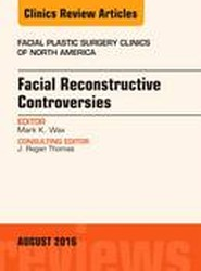 Facial Reconstruction Controversies, An Issue of Facial Plastic Surgery Clinics