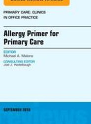 Allergy Primer for Primary Care, An Issue of Primary Care: Clinics in Office Practice