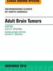 Adult Brain Tumors, An Issue of Neuroimaging Clinics of North America