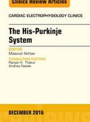 Pathophysiology of Human His-Purkinje System, An Issue of Cardiac Electrophysiology Clinics