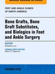 Bone Grafts, Bone Graft Substitutes, and Biologics in Foot and Ankle Surgery, An Issue of Foot and Ankle Clinics of North America