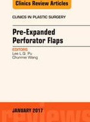 Pre-Expanded Perforator Flaps, An Issue of Clinics in Plastic Surgery