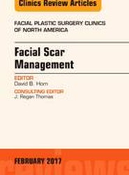 Facial Scar Management, An Issue of Facial Plastic Surgery Clinics of North America