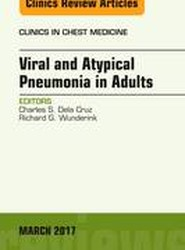 Viral and Atypical Pneumonia in Adults, An Issue of Clinics in Chest Medicine