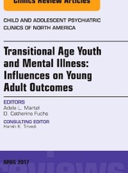 Transitional Age Youth and Mental Illness: Influences on Young Adult Outcomes, An Issue of Child and Adolescent Psychiatric Clinics of North America
