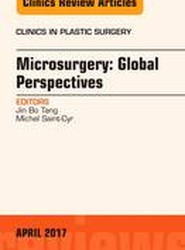 Microsurgery: Global Perspectives, An Issue of Clinics in Plastic Surgery
