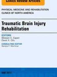 Traumatic Brain Injury Rehabilitation, An Issue of Physical Medicine and Rehabilitation Clinics of North America