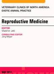 Reproductive Medicine, An Issue of Veterinary Clinics of North America: Exotic Animal Practice