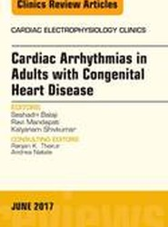 Cardiac Arrhythmias in Adults with Congenital Heart Disease, An Issue of Cardiac Electrophysiology Clinics