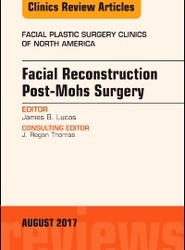 Facial Reconstruction Post-Mohs Surgery, An Issue of Facial Plastic Surgery Clinics of North America