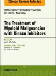 The Treatment of Myeloid Malignancies with Kinase Inhibitors, An Issue of Hematology/Oncology Clinics of North America