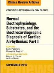 Normal Electrophysiology, Substrates, and the Electrocardiographic Diagnosis of Cardiac Arrhythmias: An Issue of the Cardiac Electrophysiology Clinics Part I