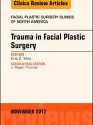 Trauma in Facial Plastic Surgery, An Issue of Facial Plastic Surgery Clinics of North America