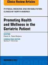 Promoting Health and Wellness in the Geriatric Patient, An Issue of Physical Medicine and Rehabilitation Clinics of North America