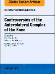 Controversies of the Anterolateral Complex of the Knee, An Issue of Clinics in Sports Medicine