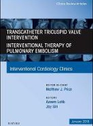 Transcatheter Tricuspid Valve Intervention / Interventional Therapy of Pulmonary Embolism, An Issue of Interventional Cardiology Clinics