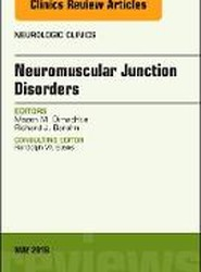 Neuromuscular Junction Disorders, An Issue of Neurologic Clinics