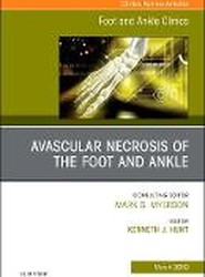 Avascular necrosis of the foot and ankle, An issue of Foot and Ankle Clinics of North America