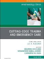 Cutting-Edge Trauma and Emergency Care, An Issue of Anesthesiology Clinics