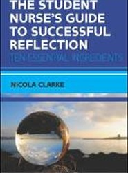 The Student Nurse's Guide to Successful Reflection: Ten Essential Ingredients