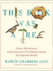 This Book Was A Tree: Ideas, Adventures, And Inspiration ForRediscovering The Natural World