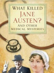 What Killed Jane Austen? and Other Medical Mysteries