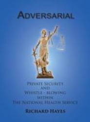 Adversarial - Private Security and Whistle-Blowing Within the NHS