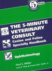 The 5-minute Veterinary Consult Canine and Feline Specialty Handbook:: Ophthalmology