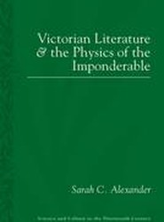 Victorian Literature and the Phsyics of the Imponderable